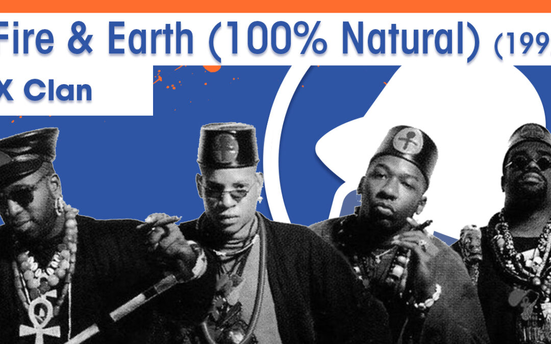 Vol.02E36 – Fire & Earth (100% Natural) by X Clan released in 1992 – 40 Years of Hip Hop