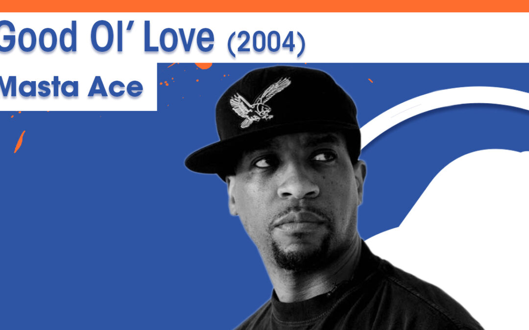Vol.02E38 – Good Ol' Love by Masta Ace released in 2004 – 40 Years of Hip Hop
