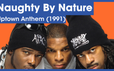 Vol.02E40 – Uptown Anthem by Naughty by Nature released in 1991 – 40 Years of Hip Hop