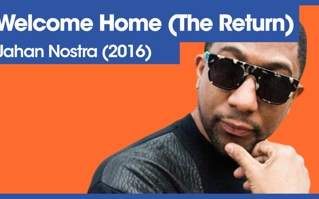 Vol.02E50 – Welcome Home by Jahan Nostra released in 2016 – 40 Years of Hip Hop