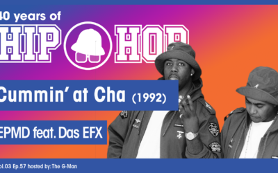 Vol.03 E57 – Cummin`at Cha by EPMD feat. Das EFX released in 1992 – 40 Years of Hip Hop