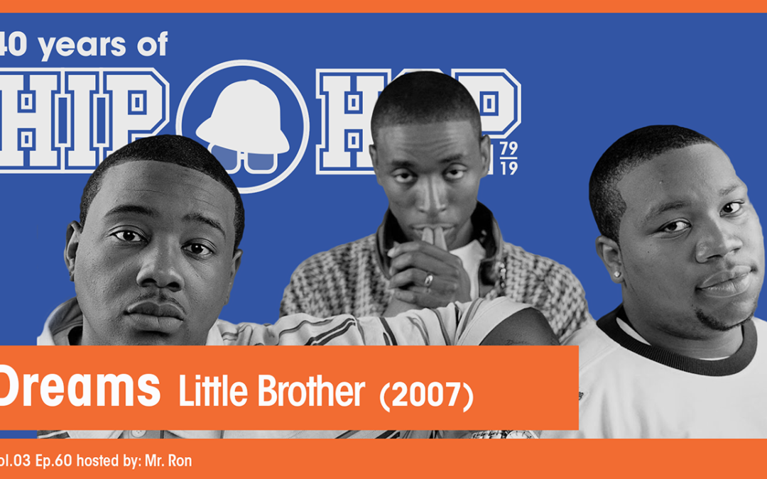 Vol.03 E60 – Dreams by Little Brother released in 2007 – 40 Years of Hip Hop